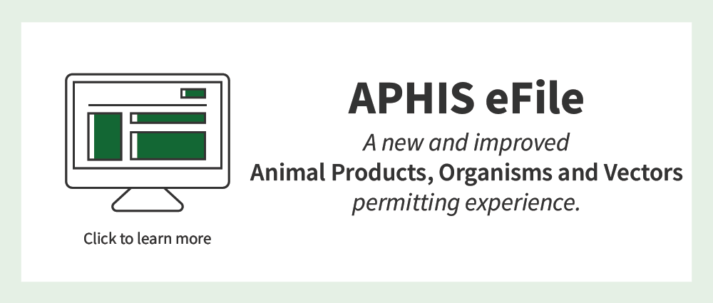 APHIS eFile: a new and improved animal products, organisms, and vectors permitting experience